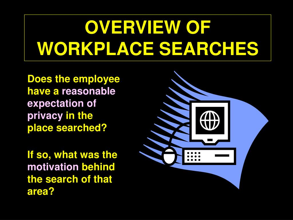 OVERVIEW OF WORKPLACE SEARCHES