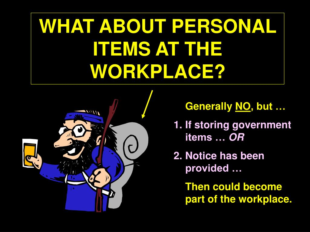 WHAT ABOUT PERSONAL ITEMS AT THE WORKPLACE?