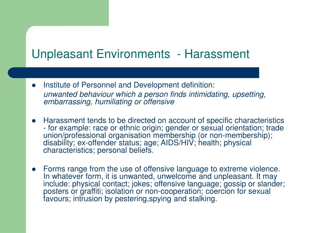 Unpleasant Environments  - Harassment
