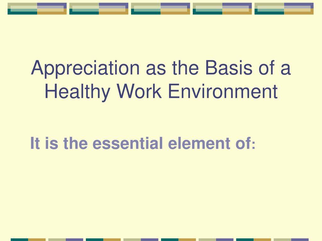 Appreciation as the Basis of a Healthy Work Environment