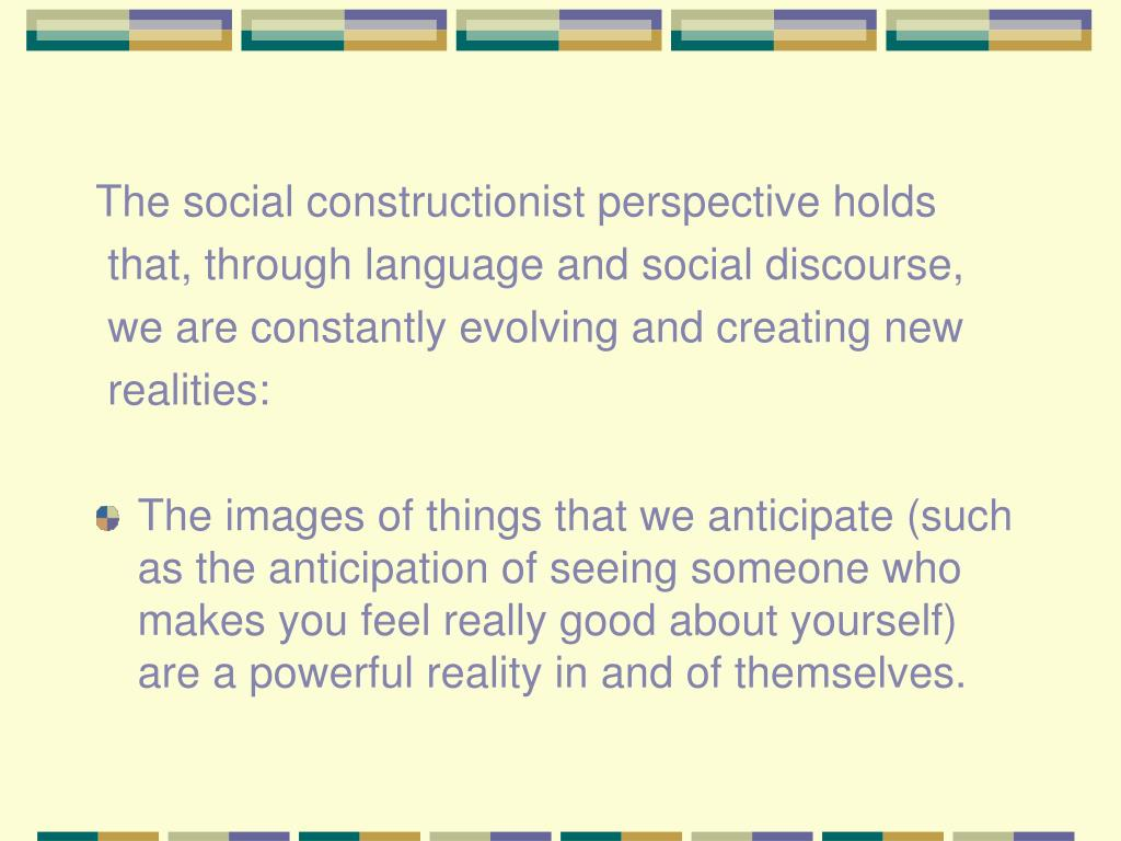 The social constructionist perspective holds