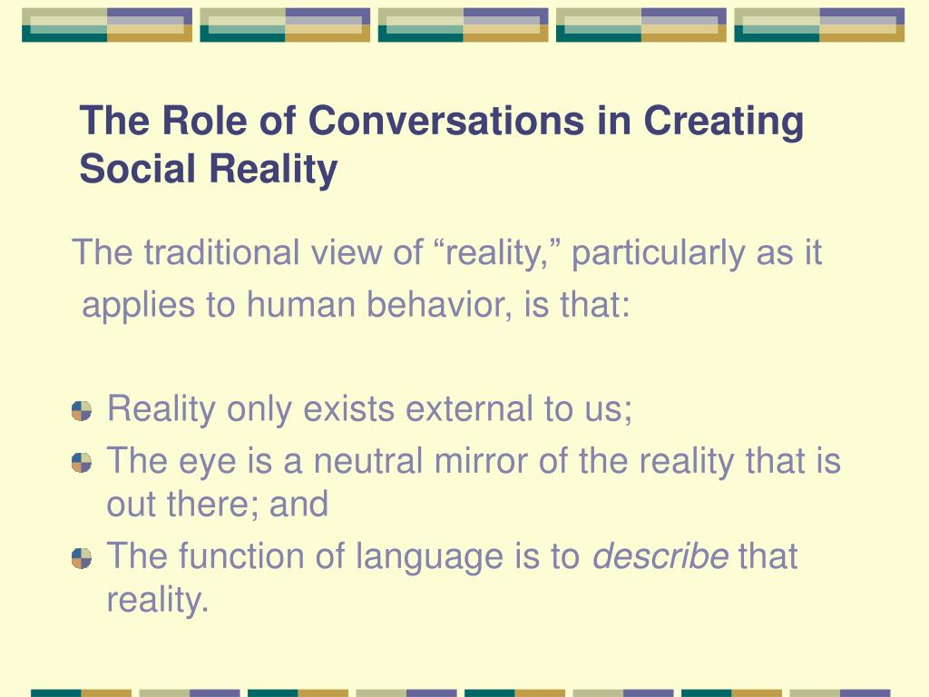The Role of Conversations in Creating Social Reality