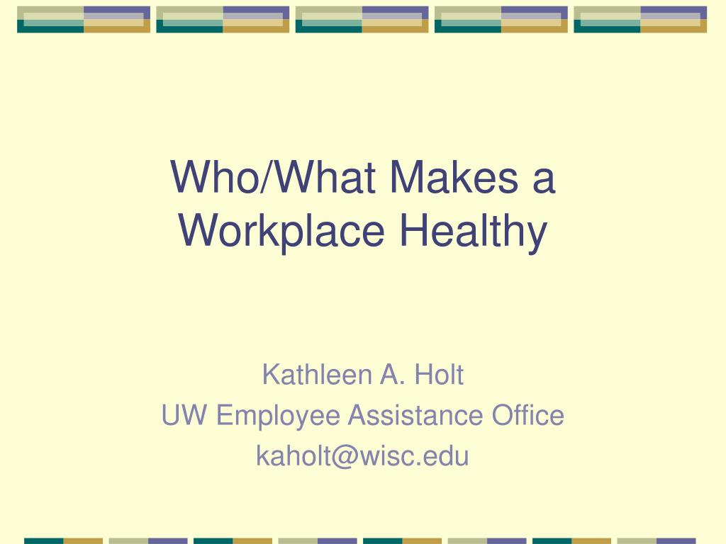 Who/What Makes a Workplace Healthy