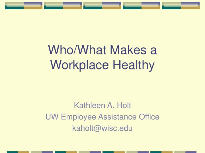Who what makes a workplace healthy l.jpg