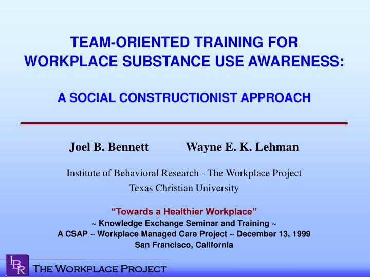 Team oriented training for workplace substance use awareness a social constructionist approach l.jpg