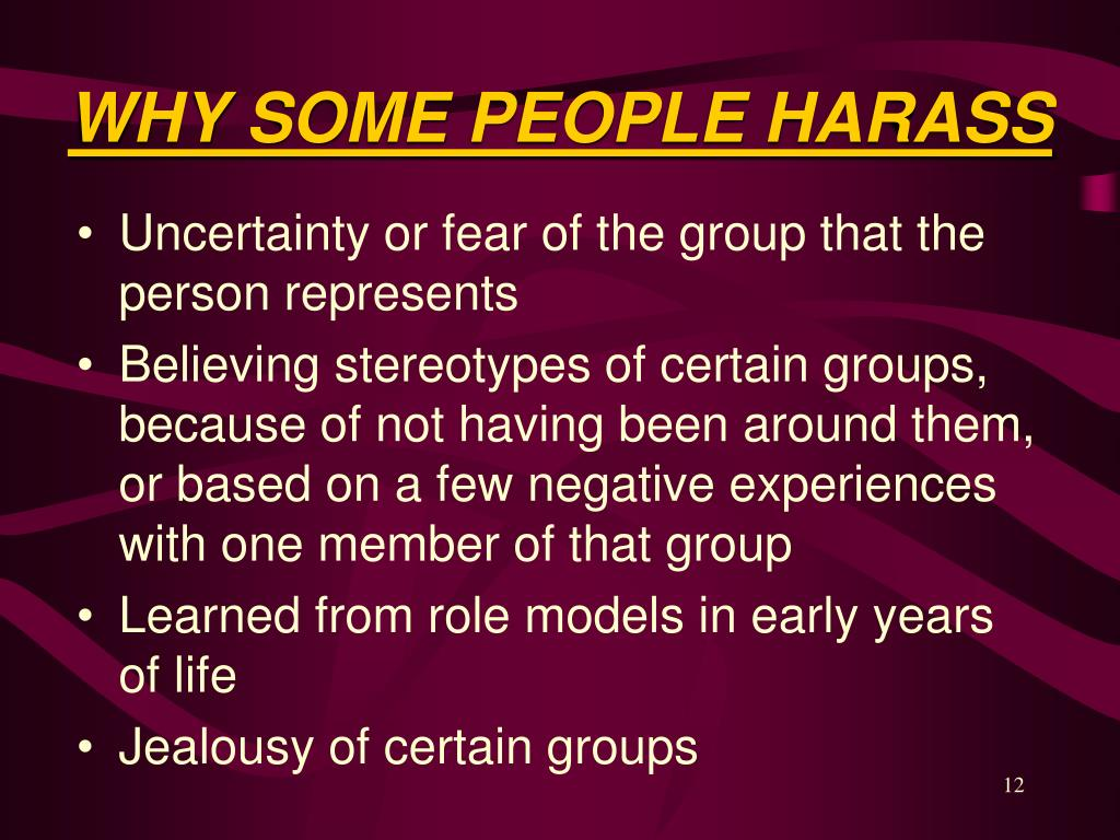 WHY SOME PEOPLE HARASS