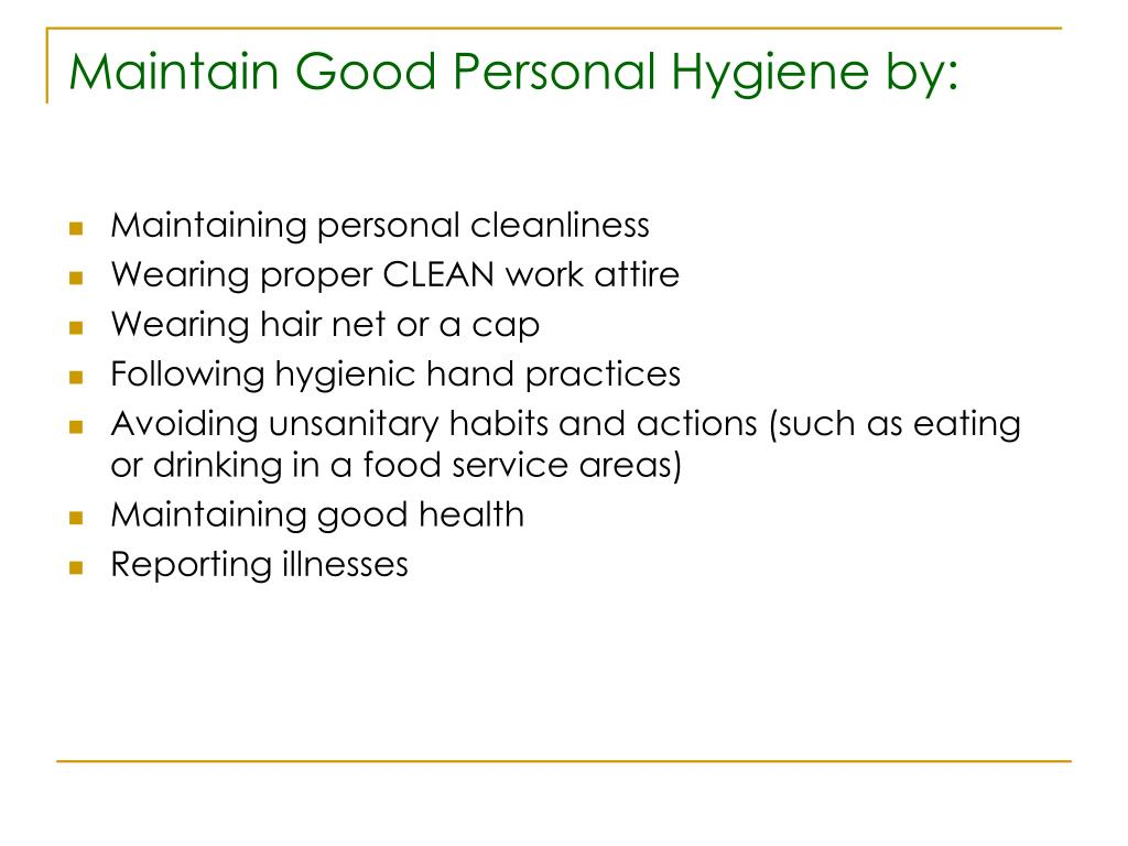 Maintain Good Personal Hygiene by: