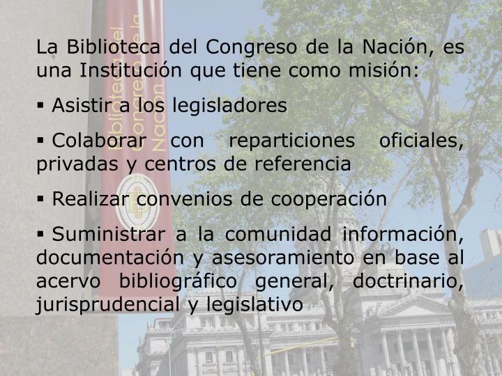 La Biblioteca del Congreso de la Nacin, es una Institucin que tiene como misin: