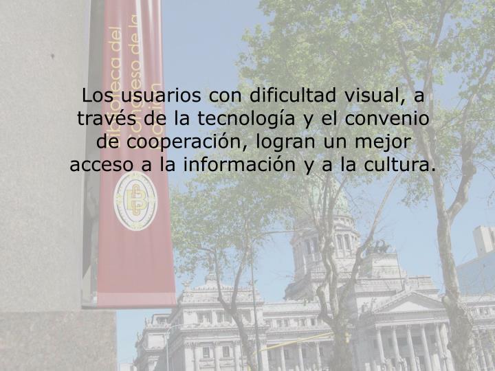 Los usuarios con dificultad visual, a travs de la tecnologa y el convenio de cooperacin, logran un mejor acceso a la informacin y a la cultura.