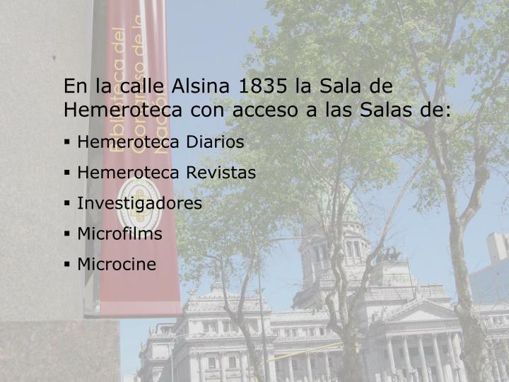 En la calle Alsina 1835 la Sala de Hemeroteca con acceso a las Salas de: