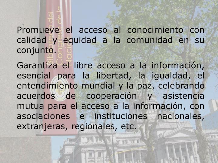 Promueve el acceso al conocimiento con calidad y equidad a la comunidad en su conjunto.
