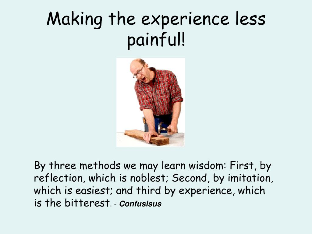 Making the experience less  painful!