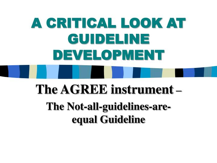 A CRITICAL LOOK AT GUIDELINE DEVELOPMENT