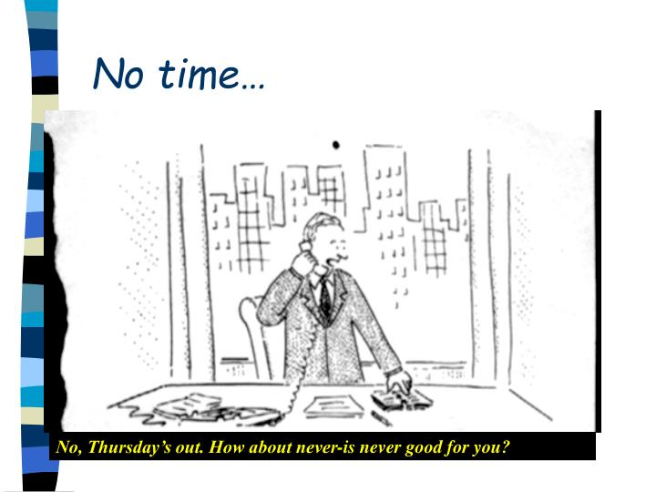 No time…