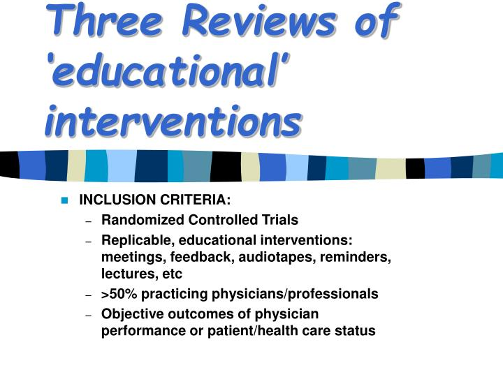 Three Reviews of 'educational' interventions