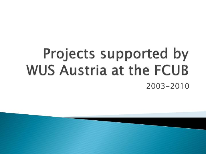 Projects supported by WUS Austria at the FCUB