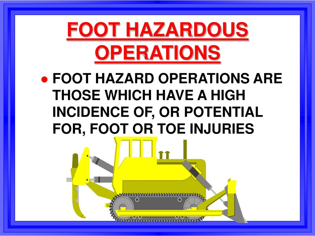 FOOT HAZARDOUS OPERATIONS