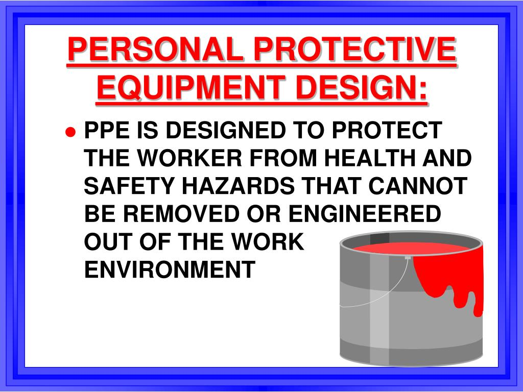 PERSONAL PROTECTIVE EQUIPMENT DESIGN: