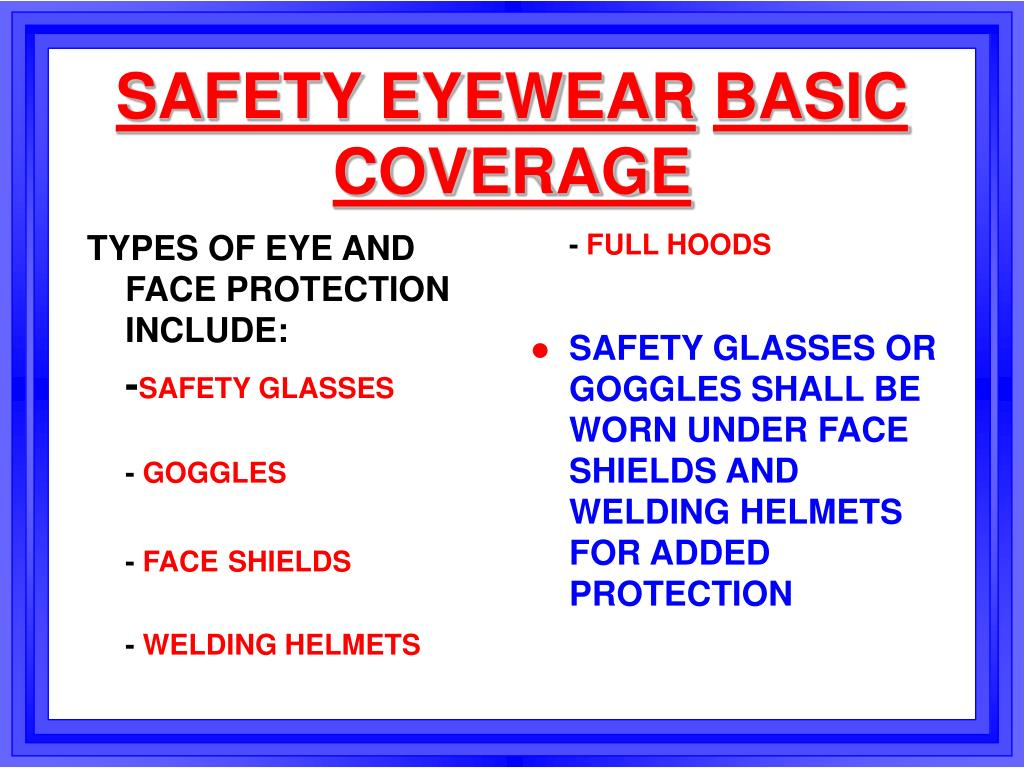 TYPES OF EYE AND FACE PROTECTION INCLUDE: