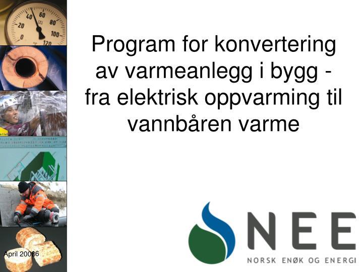 Program for konvertering av varmeanlegg i bygg - fra elektrisk oppvarming til vannbåren varme