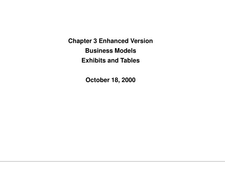 Chapter 3 enhanced version business models exhibits and tables october 18 2000 l.jpg