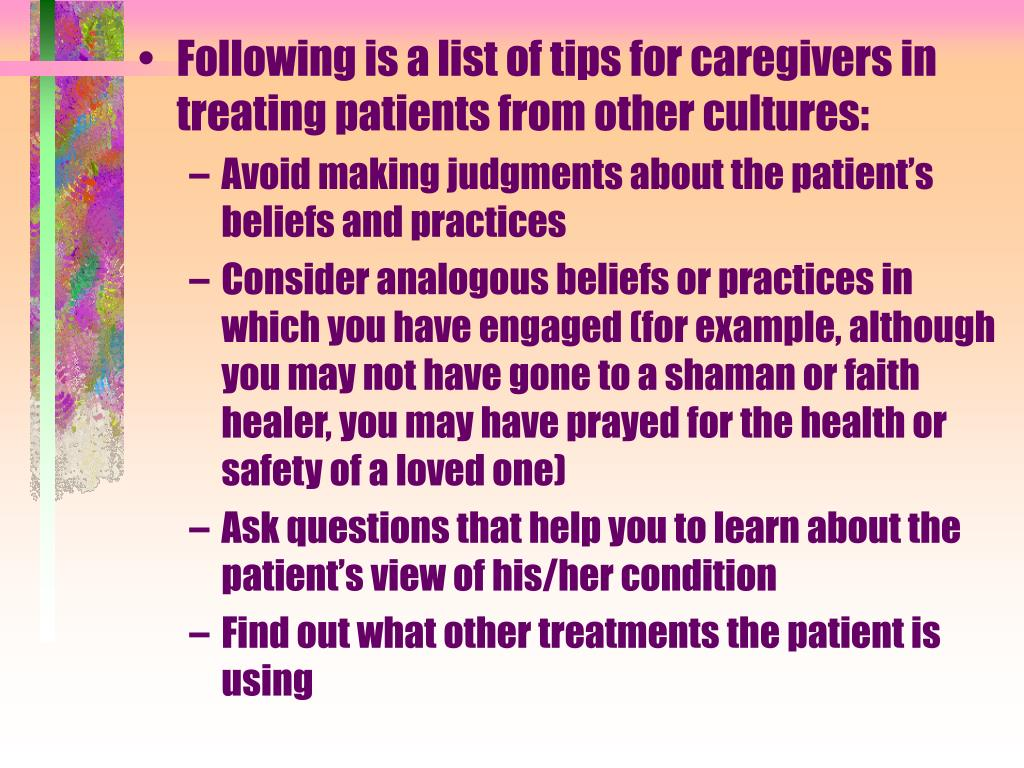 Following is a list of tips for caregivers in treating patients from other cultures: