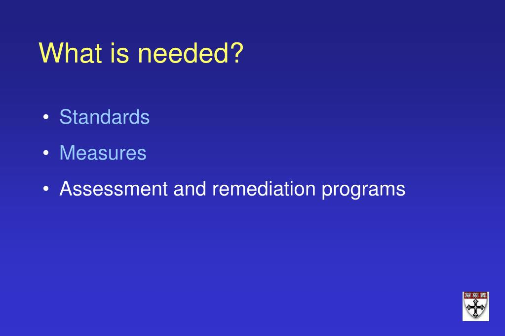 What is needed?