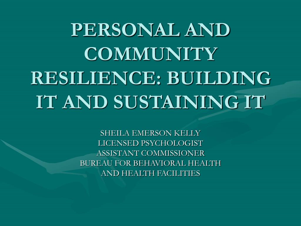 PERSONAL AND COMMUNITY RESILIENCE: BUILDING IT AND SUSTAINING IT