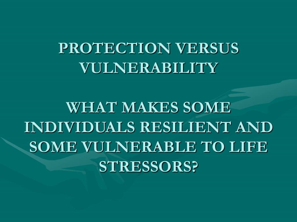 PROTECTION VERSUS VULNERABILITY