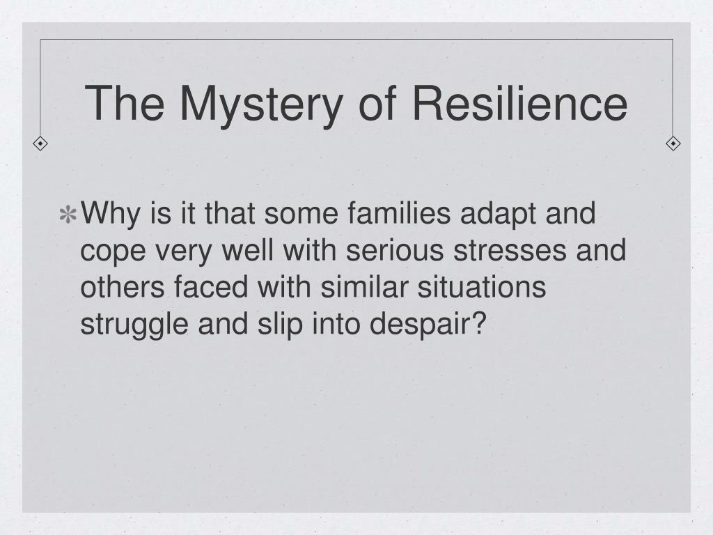 The Mystery of Resilience