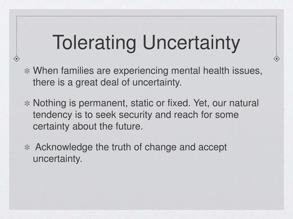 Tolerating Uncertainty