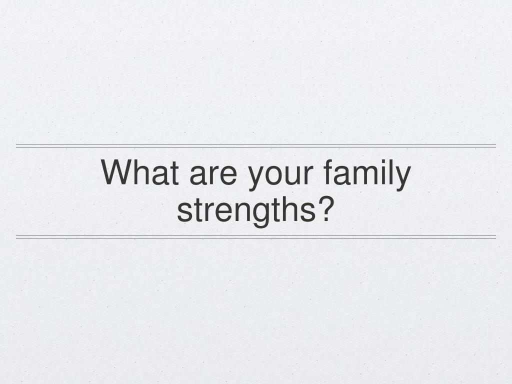 What are your family strengths?