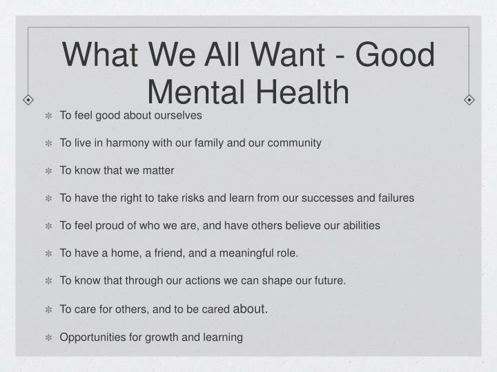 What we all want good mental health l.jpg