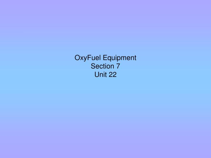 Oxyfuel equipment section 7 unit 22