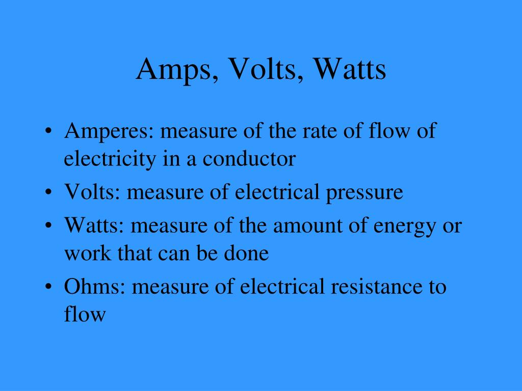 Amps, Volts, Watts
