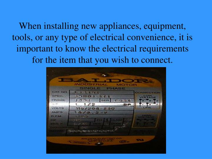 When installing new appliances, equipment, tools, or any type of electrical convenience, it is impor...