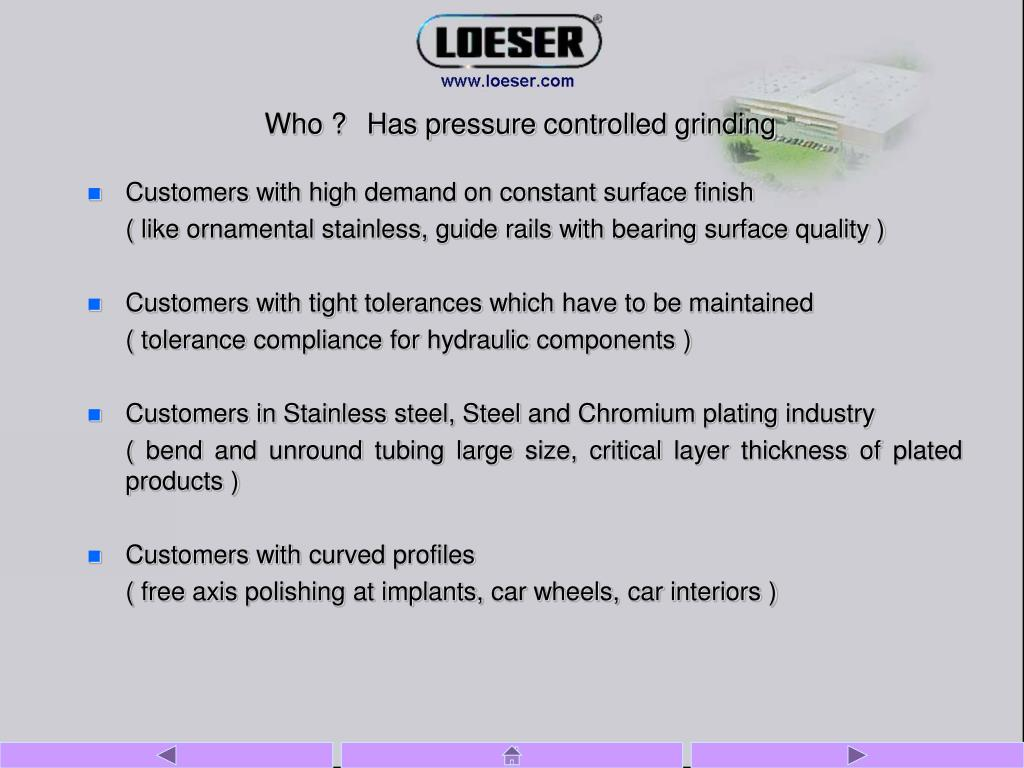 Who ? Has pressure controlled grinding