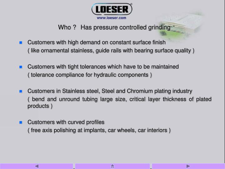 Who has pressure controlled grinding