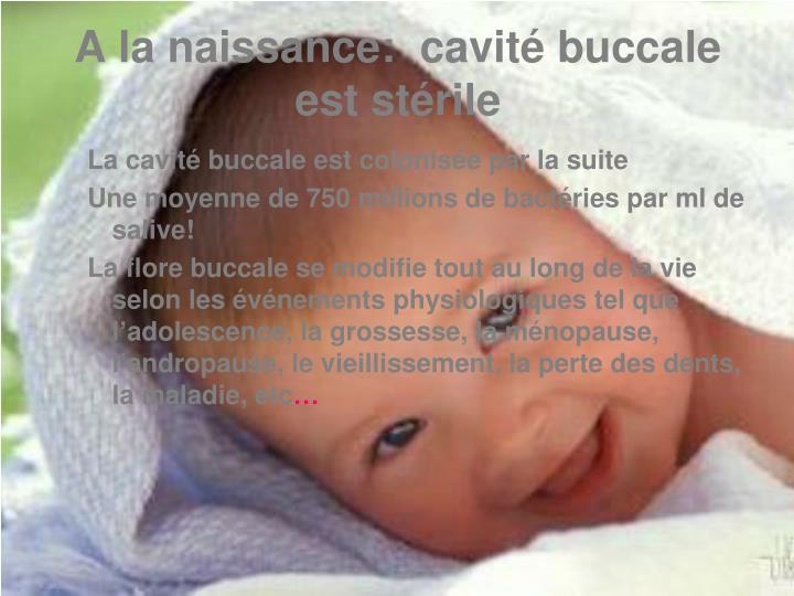 A la naissance:  cavité buccale est stérile