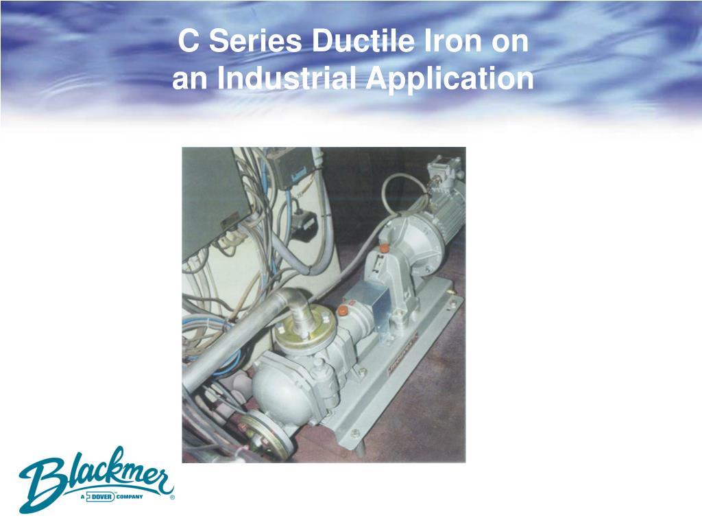 C Series Ductile Iron on