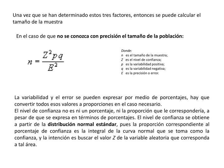 Una vez que se han determinado estos tres factores, entonces se puede calcular el tamaño de la muestra