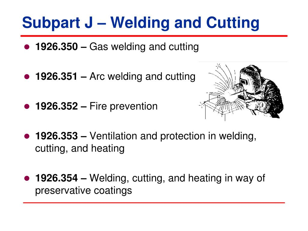 Subpart J – Welding and Cutting