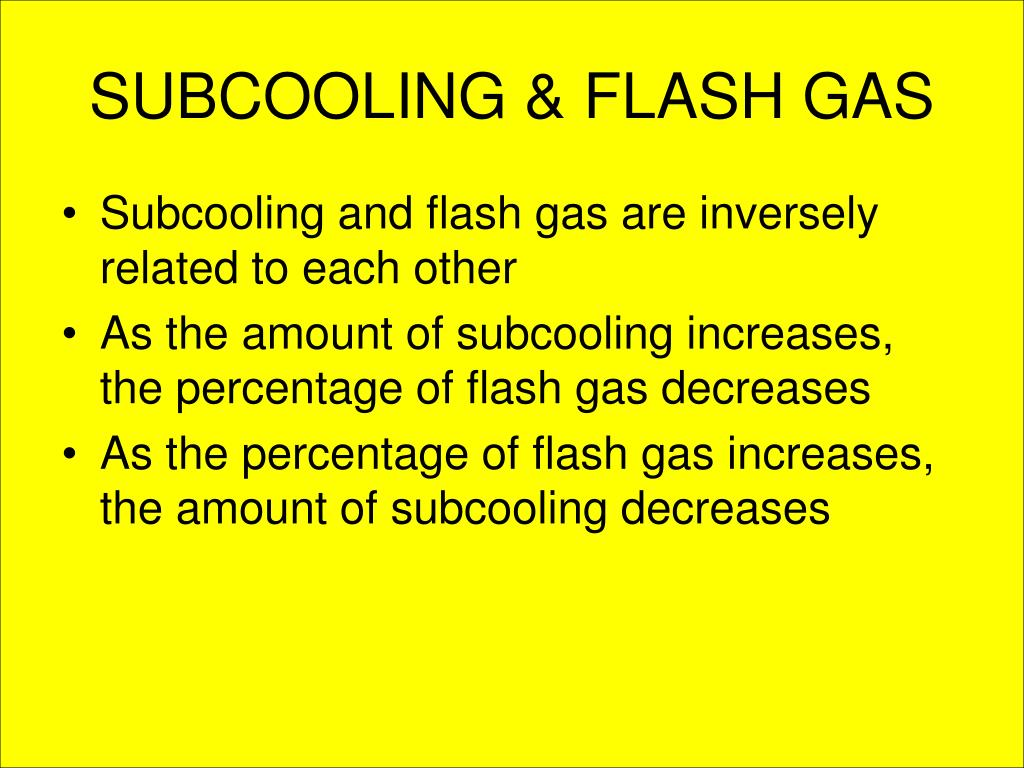 SUBCOOLING & FLASH GAS