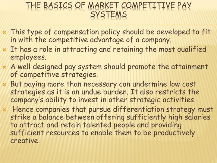 consideration when building market competitve compensation system essay A compensation strategy defines how an organization views and manages employee pay and benefits the strategy serves as a guide and should be defined in a written document that clearly articulates the organization's approach to compensation.
