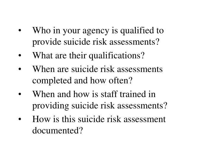 Who in your agency is qualified to provide suicide risk assessments?