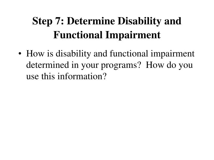 Step 7: Determine Disability and Functional Impairment