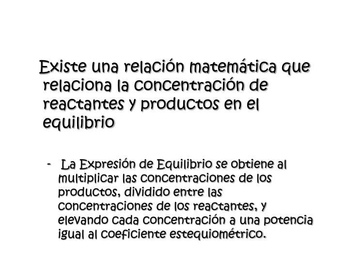 Existe una relación matemática que relaciona la concentración de reactantes y productos en el equilibrio