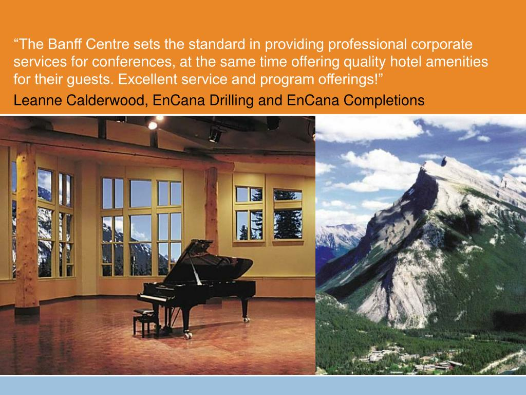 """The Banff Centre sets the standard in providing professional corporate services for conferences, at the same time offering quality hotel amenities for their guests. Excellent service and program offerings!"""