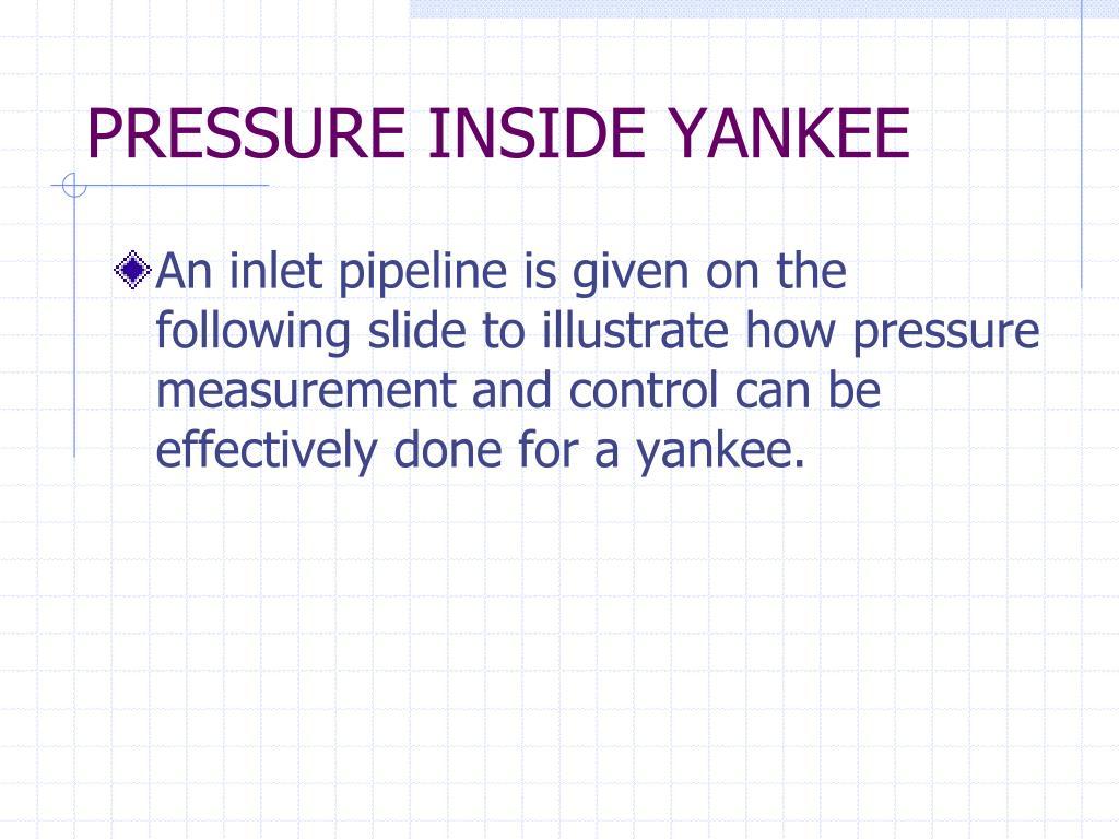 PRESSURE INSIDE YANKEE