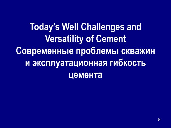 Today's Well Challenges and Versatility of Cement